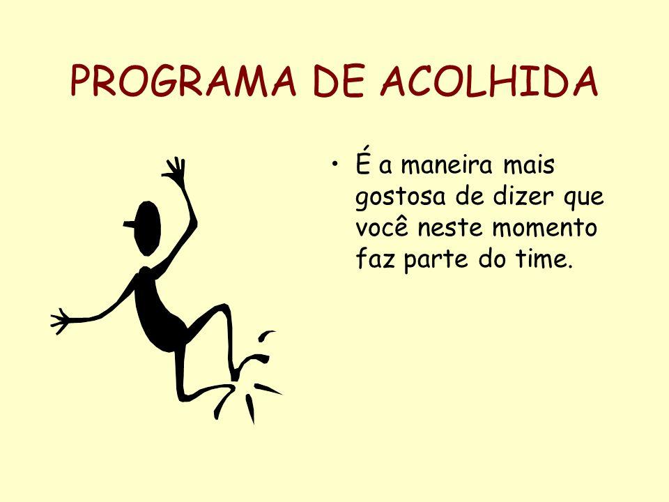 PROGRAMA DE ACOLHIDA É a maneira mais gostosa de dizer que você neste momento faz parte do time.