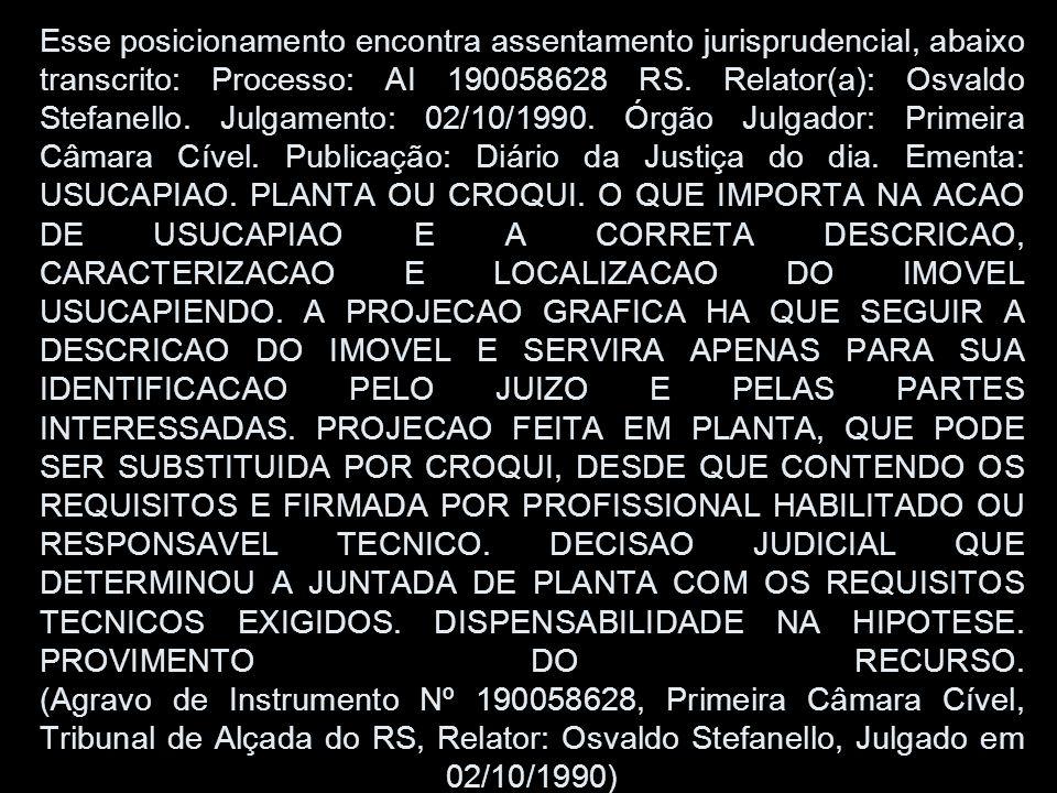 Esse posicionamento encontra assentamento jurisprudencial, abaixo transcrito: Processo: AI 190058628 RS.
