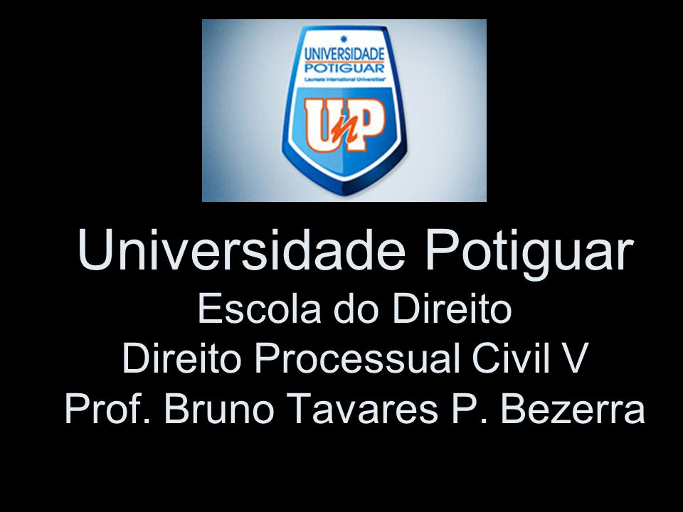 Universidade Potiguar Escola do Direito Direito Processual Civil V Prof. Bruno Tavares P. Bezerra