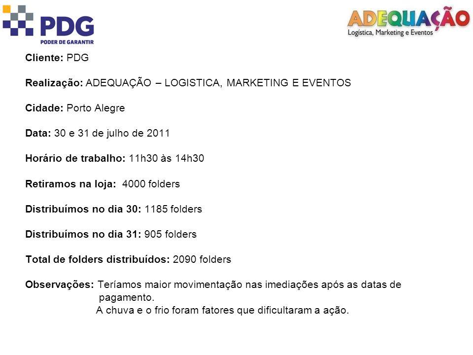 Cliente: PDG Realização: ADEQUAÇÃO – LOGISTICA, MARKETING E EVENTOS. Cidade: Porto Alegre. Data: 30 e 31 de julho de 2011.