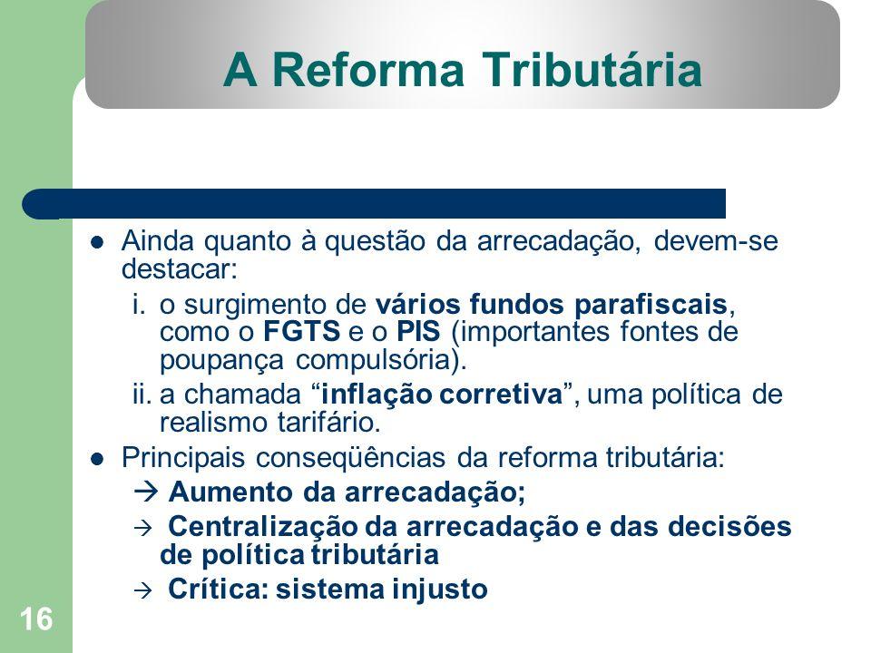 A Reforma Tributária Ainda quanto à questão da arrecadação, devem-se destacar: