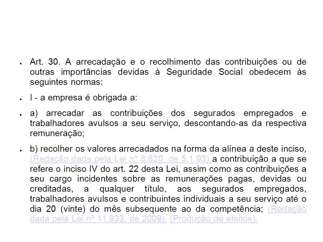 Art. 30. A arrecadação e o recolhimento das contribuições ou de outras importâncias devidas à Seguridade Social obedecem às seguintes normas: