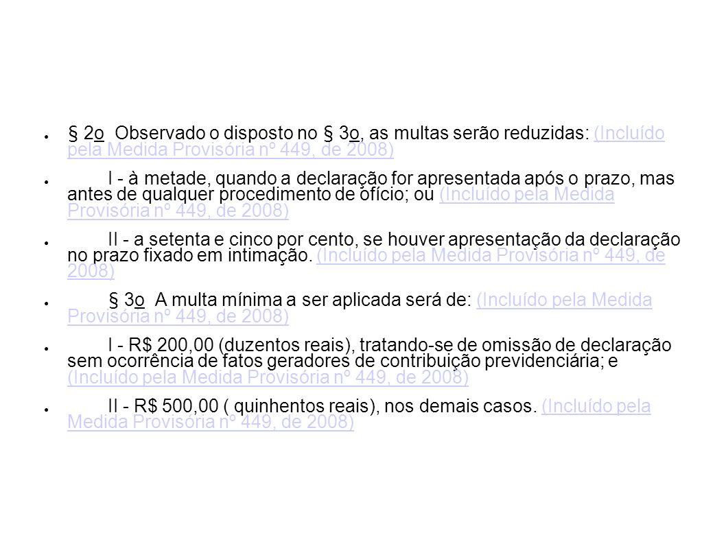 § 2o Observado o disposto no § 3o, as multas serão reduzidas: (Incluído pela Medida Provisória nº 449, de 2008)