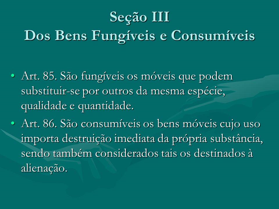 Seção III Dos Bens Fungíveis e Consumíveis