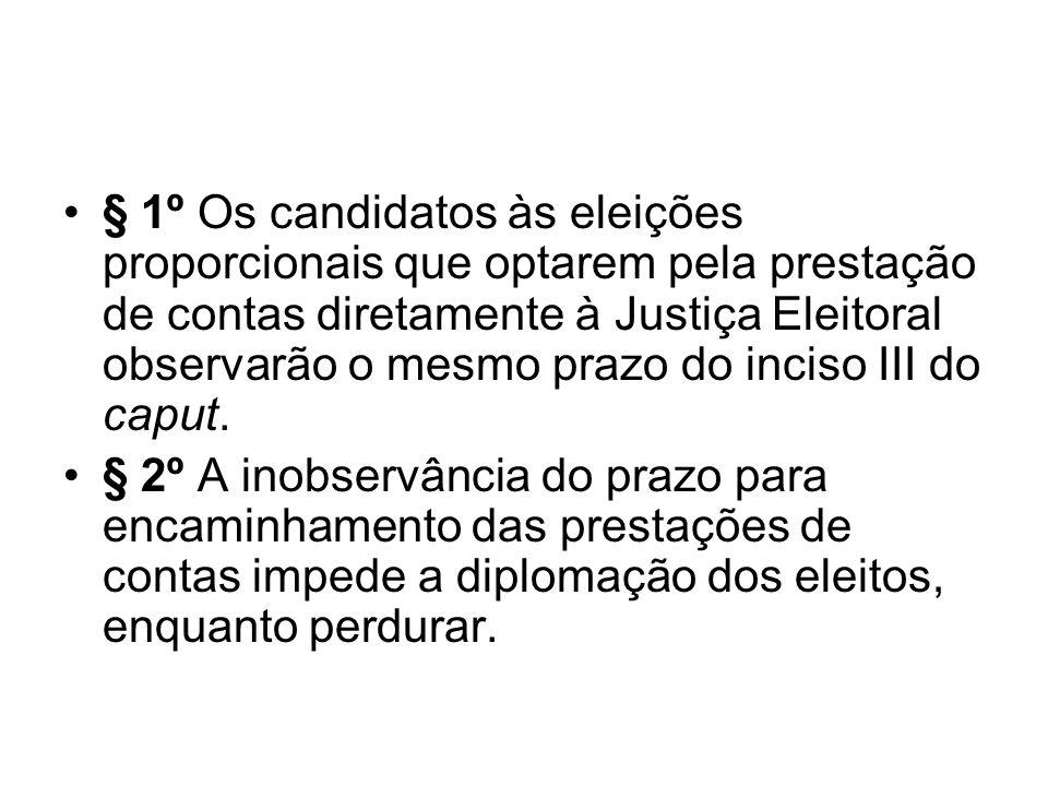 § 1º Os candidatos às eleições proporcionais que optarem pela prestação de contas diretamente à Justiça Eleitoral observarão o mesmo prazo do inciso III do caput.