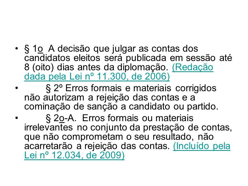 § 1o A decisão que julgar as contas dos candidatos eleitos será publicada em sessão até 8 (oito) dias antes da diplomação. (Redação dada pela Lei nº 11.300, de 2006)