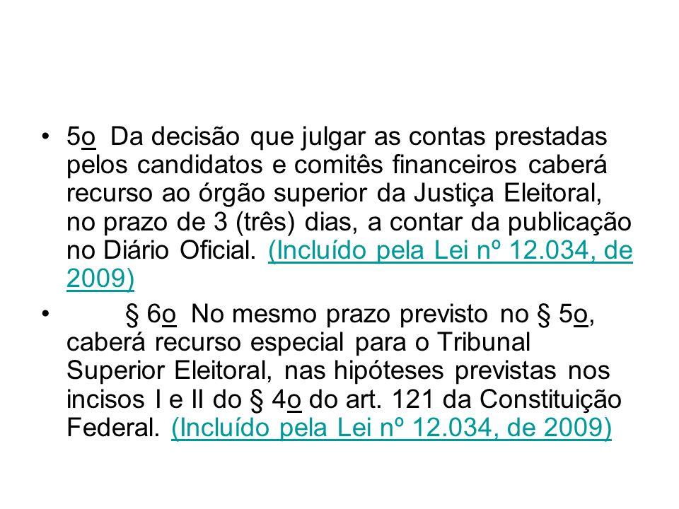 5o Da decisão que julgar as contas prestadas pelos candidatos e comitês financeiros caberá recurso ao órgão superior da Justiça Eleitoral, no prazo de 3 (três) dias, a contar da publicação no Diário Oficial. (Incluído pela Lei nº 12.034, de 2009)