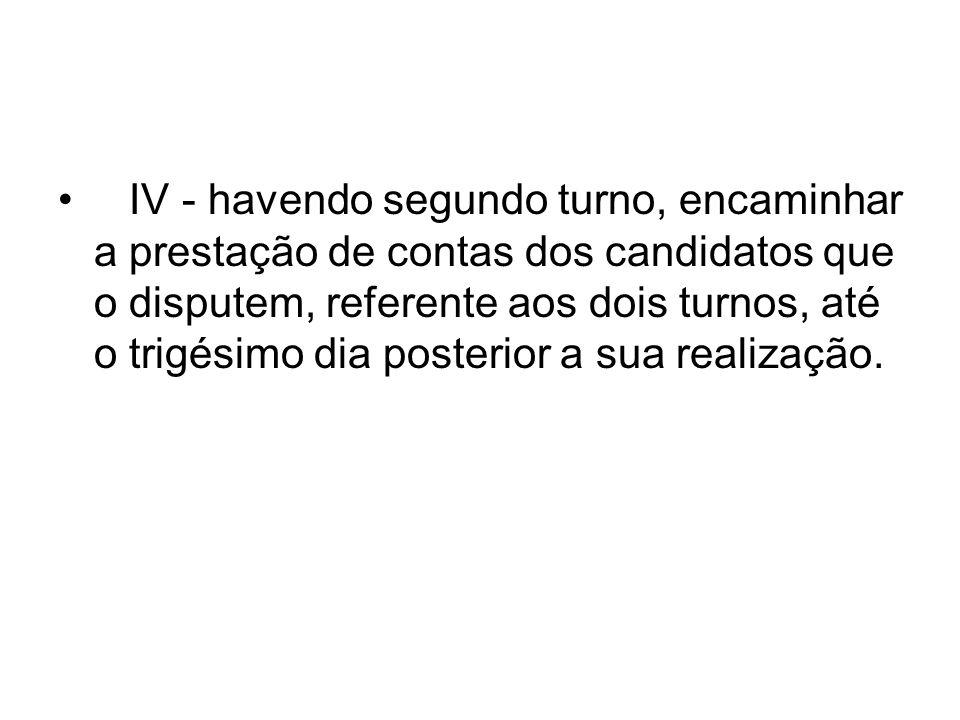 IV - havendo segundo turno, encaminhar a prestação de contas dos candidatos que o disputem, referente aos dois turnos, até o trigésimo dia posterior a sua realização.