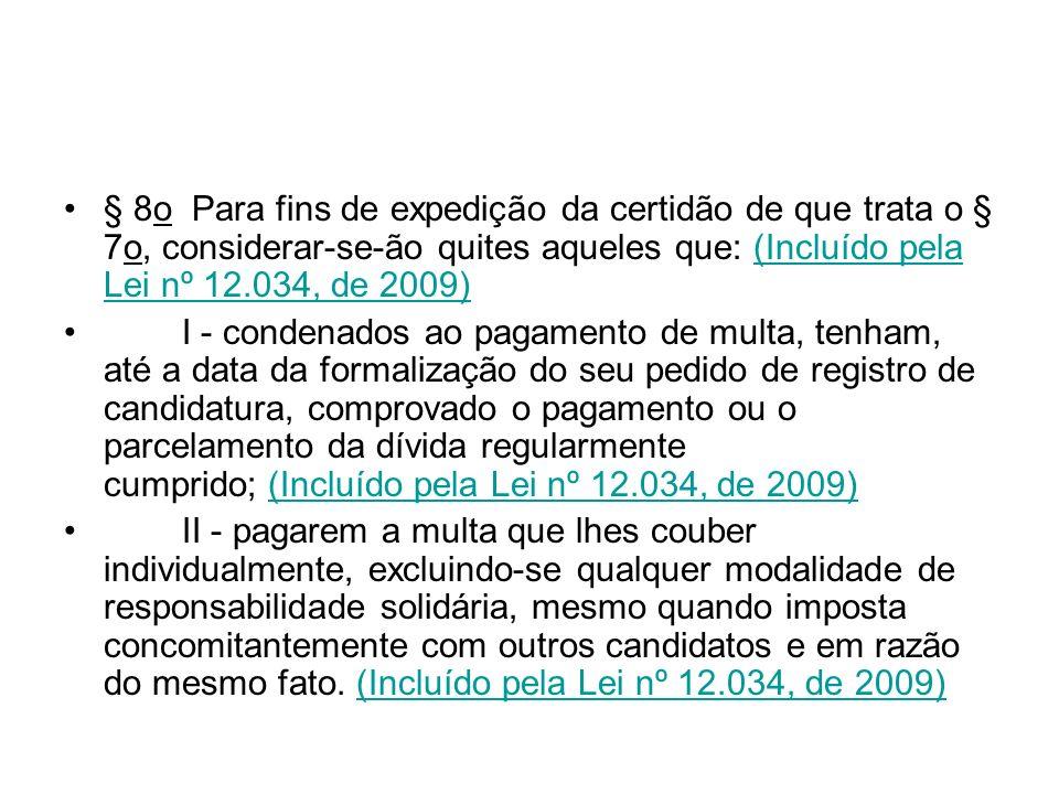 § 8o Para fins de expedição da certidão de que trata o § 7o, considerar-se-ão quites aqueles que: (Incluído pela Lei nº 12.034, de 2009)