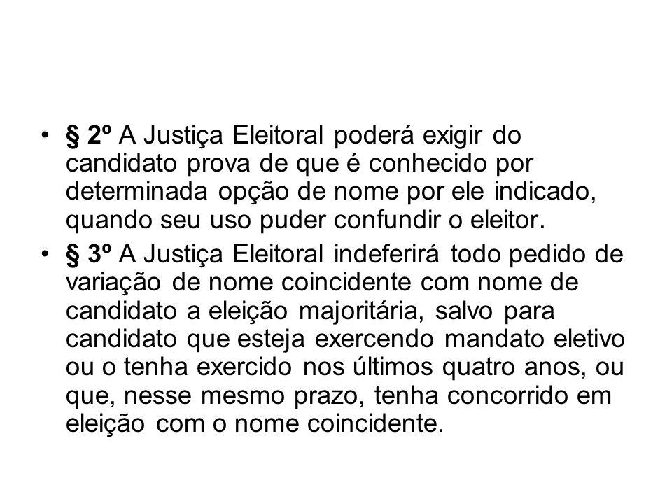 § 2º A Justiça Eleitoral poderá exigir do candidato prova de que é conhecido por determinada opção de nome por ele indicado, quando seu uso puder confundir o eleitor.