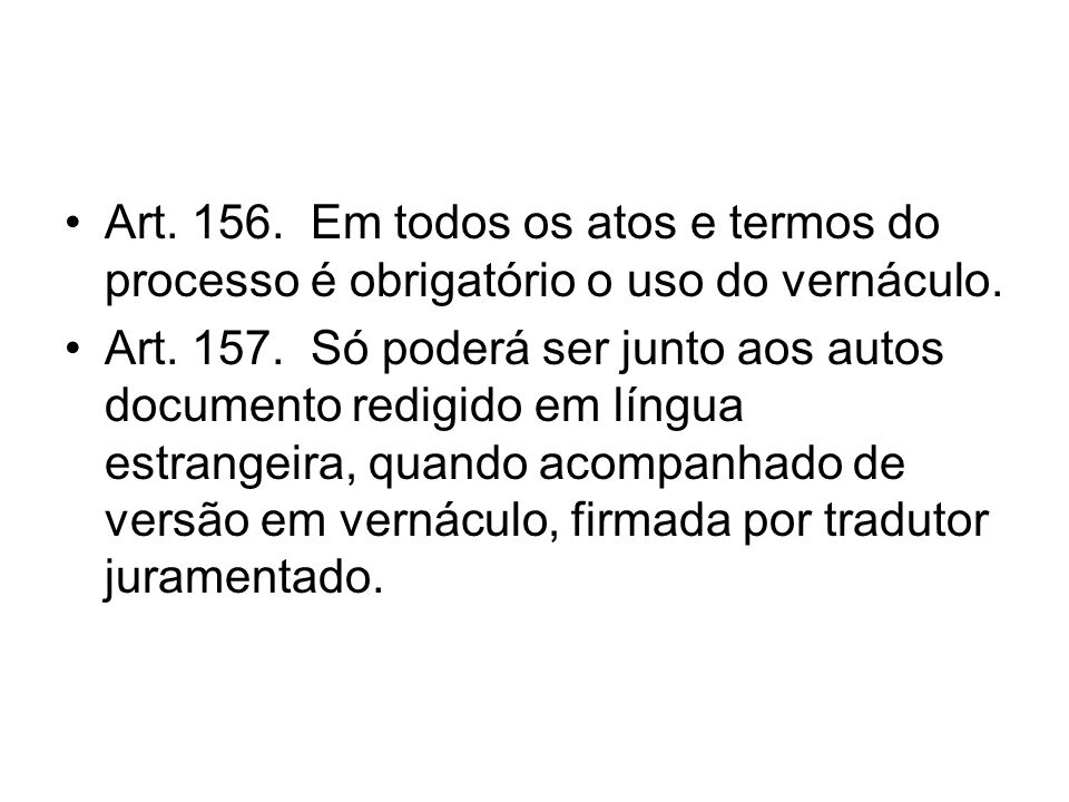 Art. 156. Em todos os atos e termos do processo é obrigatório o uso do vernáculo.