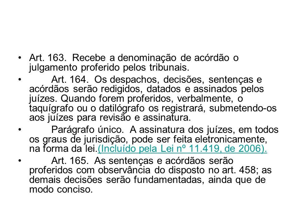 Art. 163. Recebe a denominação de acórdão o julgamento proferido pelos tribunais.