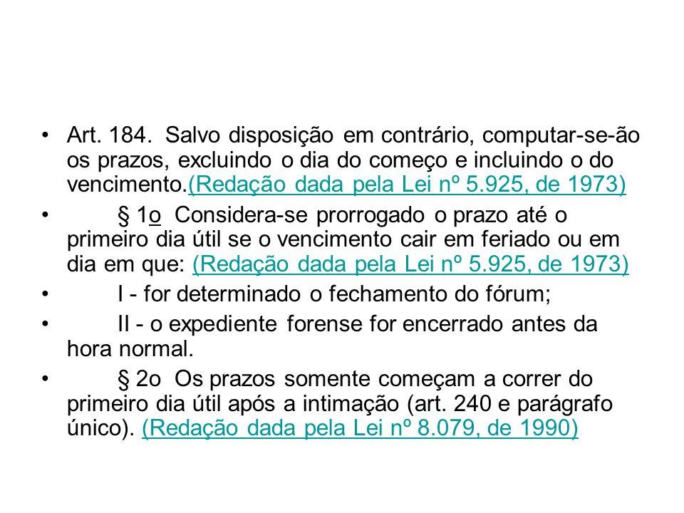 Art. 184. Salvo disposição em contrário, computar-se-ão os prazos, excluindo o dia do começo e incluindo o do vencimento.(Redação dada pela Lei nº 5.925, de 1973)