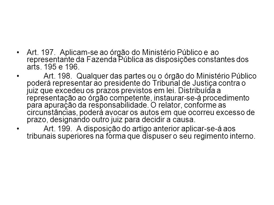 Art. 197. Aplicam-se ao órgão do Ministério Público e ao representante da Fazenda Pública as disposições constantes dos arts. 195 e 196.