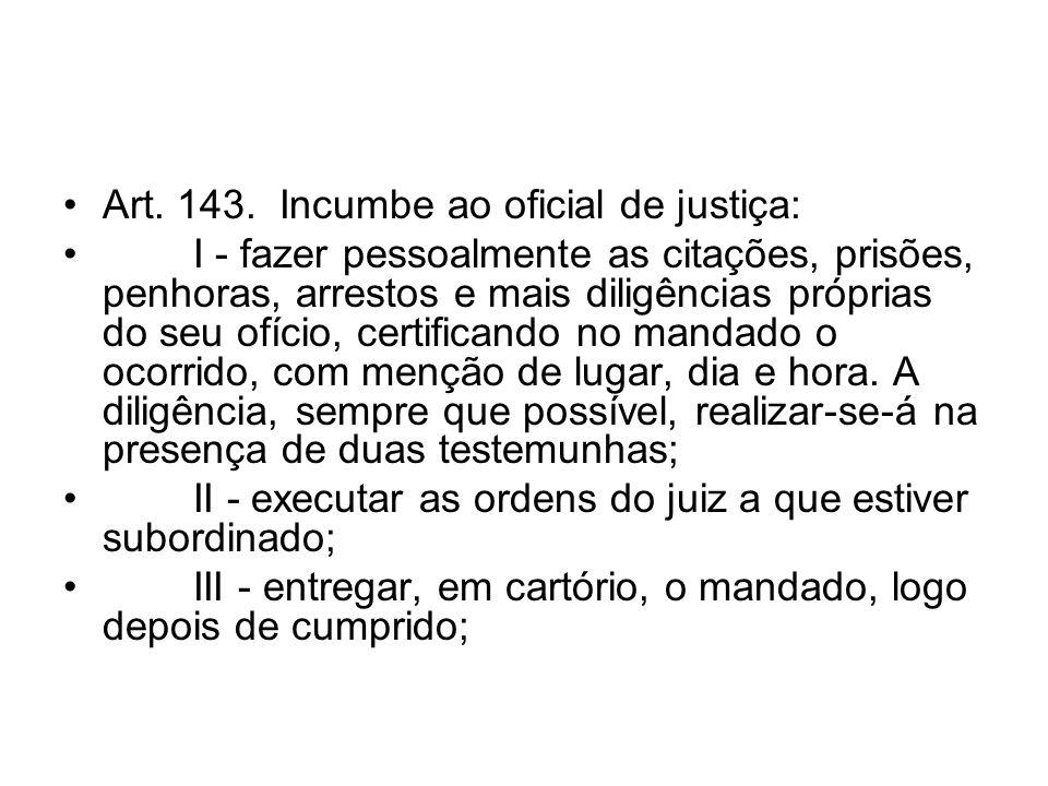Art. 143. Incumbe ao oficial de justiça: