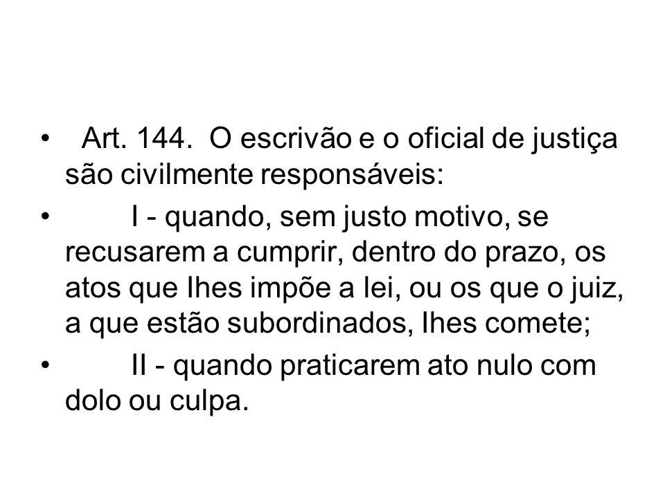 Art. 144. O escrivão e o oficial de justiça são civilmente responsáveis: