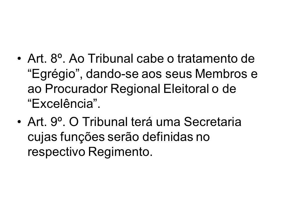 Art. 8º. Ao Tribunal cabe o tratamento de Egrégio , dando-se aos seus Membros e ao Procurador Regional Eleitoral o de Excelência .