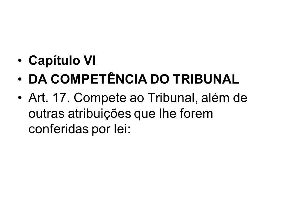 Capítulo VI DA COMPETÊNCIA DO TRIBUNAL. Art. 17.