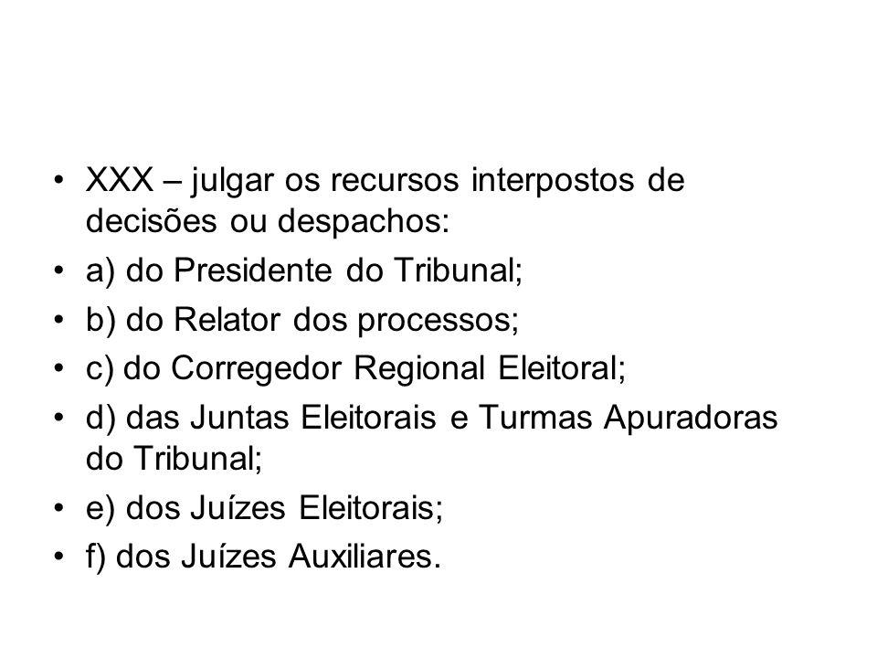 XXX – julgar os recursos interpostos de decisões ou despachos: