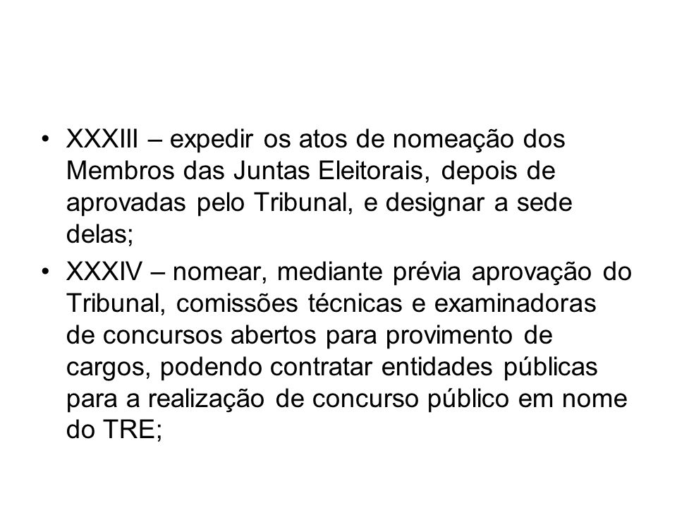 XXXIII – expedir os atos de nomeação dos Membros das Juntas Eleitorais, depois de aprovadas pelo Tribunal, e designar a sede delas;