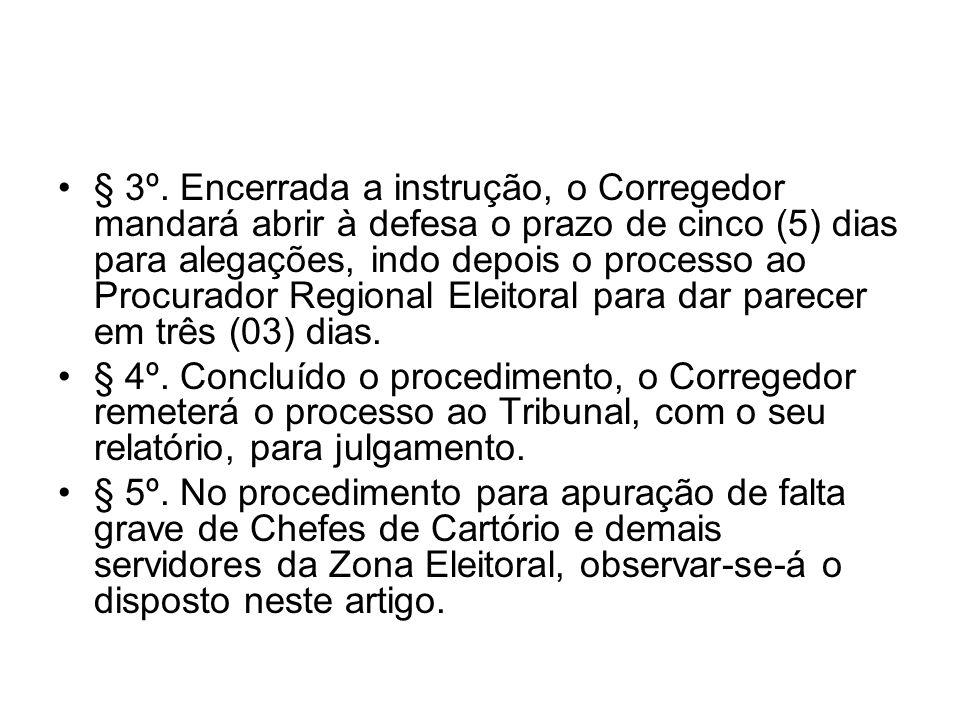 § 3º. Encerrada a instrução, o Corregedor mandará abrir à defesa o prazo de cinco (5) dias para alegações, indo depois o processo ao Procurador Regional Eleitoral para dar parecer em três (03) dias.