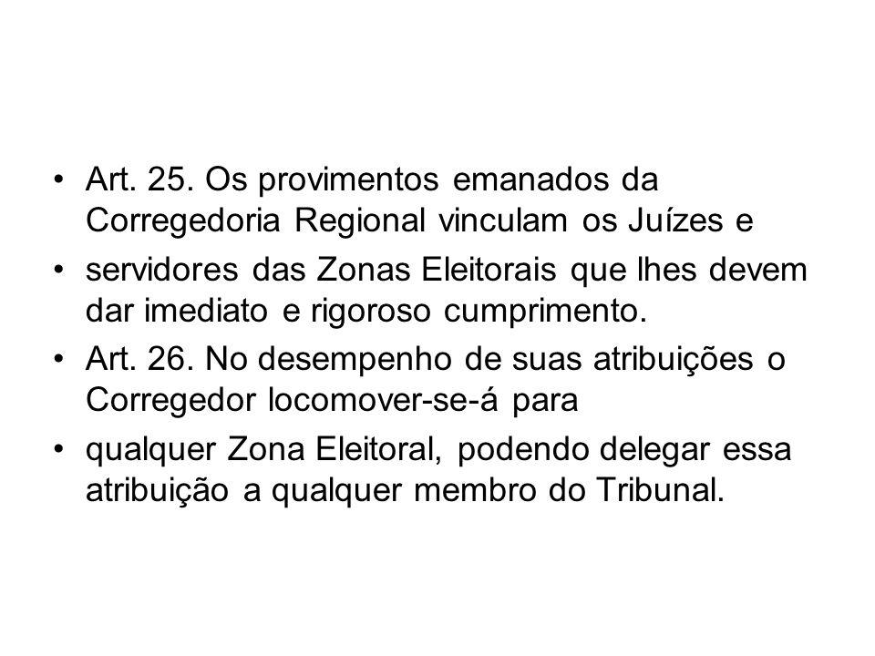 Art. 25. Os provimentos emanados da Corregedoria Regional vinculam os Juízes e