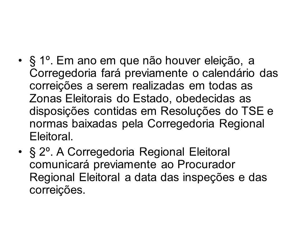 § 1º. Em ano em que não houver eleição, a Corregedoria fará previamente o calendário das correições a serem realizadas em todas as Zonas Eleitorais do Estado, obedecidas as disposições contidas em Resoluções do TSE e normas baixadas pela Corregedoria Regional Eleitoral.