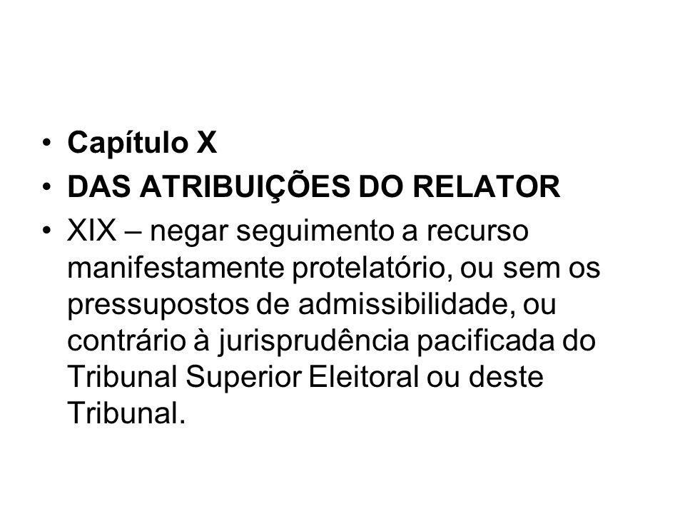 Capítulo X DAS ATRIBUIÇÕES DO RELATOR.