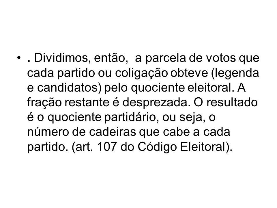 Dividimos, então, a parcela de votos que cada partido ou coligação obteve (legenda e candidatos) pelo quociente eleitoral.