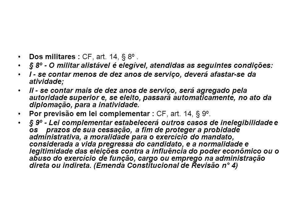 Dos militares : CF, art. 14, § 8º .