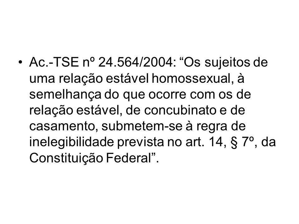 Ac.-TSE nº 24.564/2004: Os sujeitos de uma relação estável homossexual, à semelhança do que ocorre com os de relação estável, de concubinato e de casamento, submetem-se à regra de inelegibilidade prevista no art.