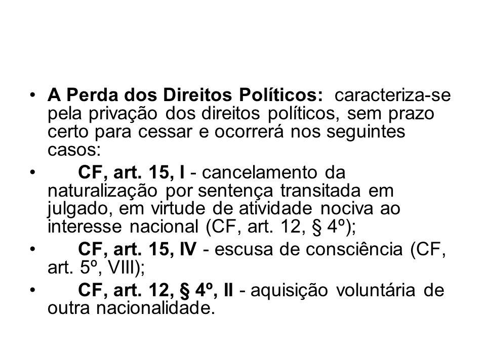 A Perda dos Direitos Políticos: caracteriza-se pela privação dos direitos políticos, sem prazo certo para cessar e ocorrerá nos seguintes casos: