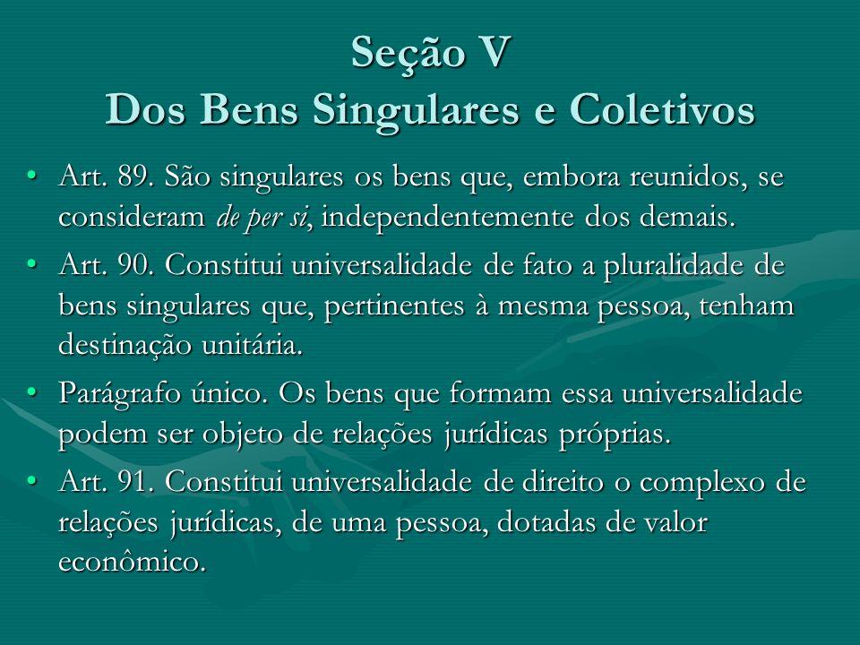 Seção V Dos Bens Singulares e Coletivos