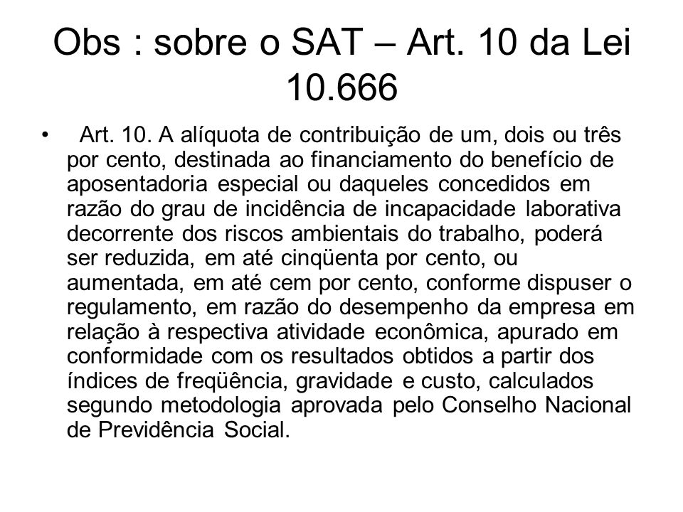 Obs : sobre o SAT – Art. 10 da Lei 10.666