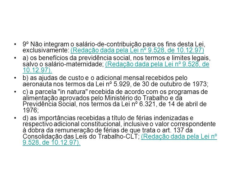 9º Não integram o salário-de-contribuição para os fins desta Lei, exclusivamente: (Redação dada pela Lei nº 9.528, de 10.12.97)