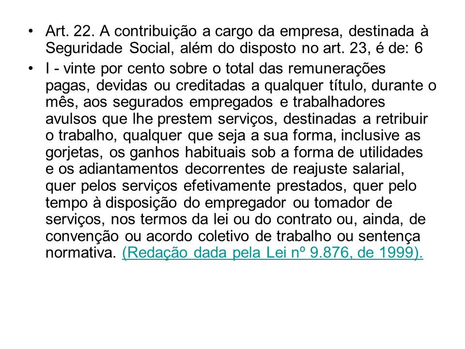 Art. 22. A contribuição a cargo da empresa, destinada à Seguridade Social, além do disposto no art. 23, é de: 6