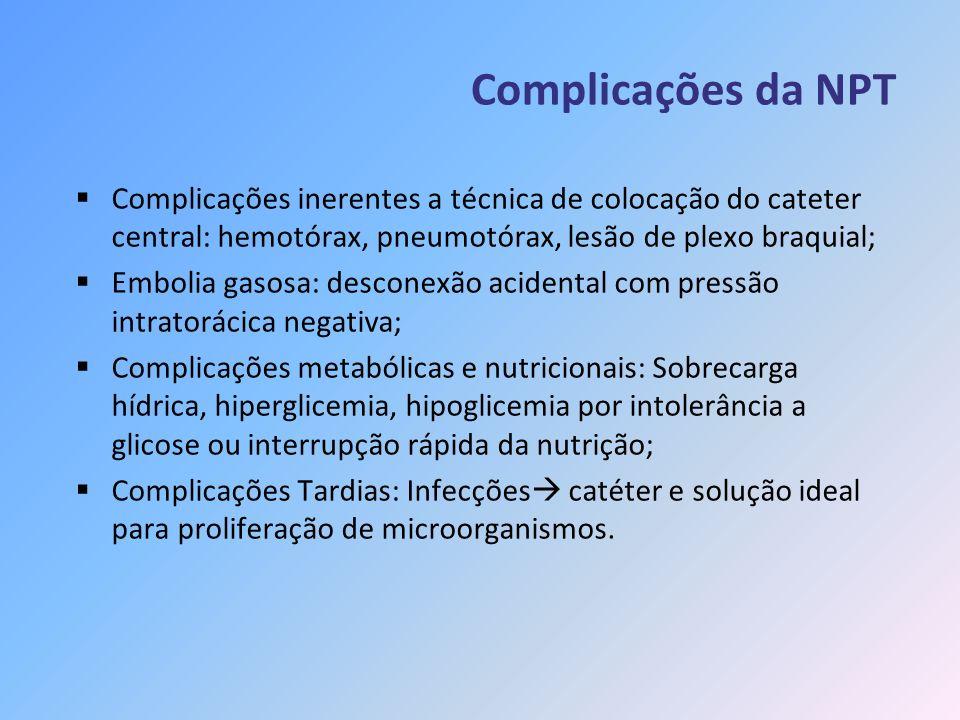 Complicações da NPT Complicações inerentes a técnica de colocação do cateter central: hemotórax, pneumotórax, lesão de plexo braquial;