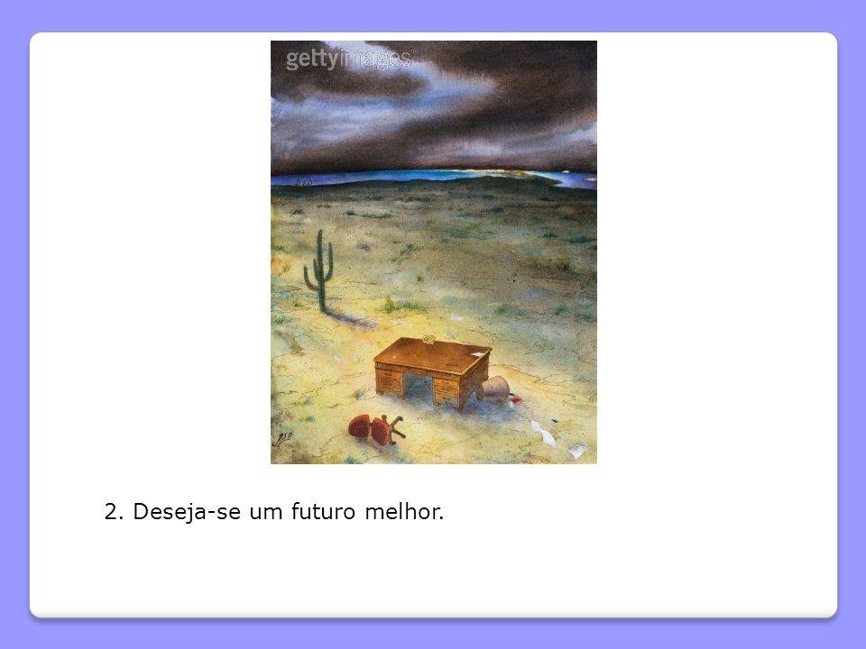2. Deseja-se um futuro melhor.