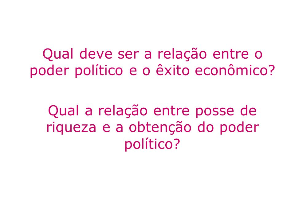 Qual deve ser a relação entre o poder político e o êxito econômico