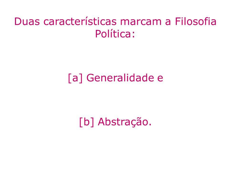 Duas características marcam a Filosofia Política: