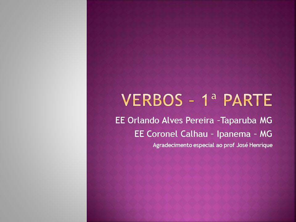 Verbos – 1ª Parte EE Orlando Alves Pereira –Taparuba MG