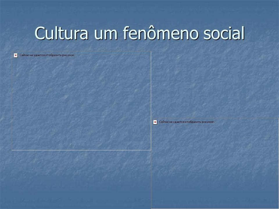 Cultura um fenômeno social