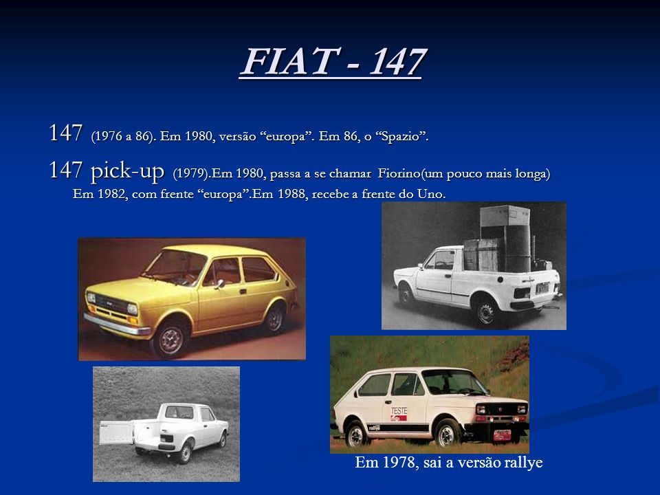 FIAT - 147 147 (1976 a 86). Em 1980, versão europa . Em 86, o Spazio .