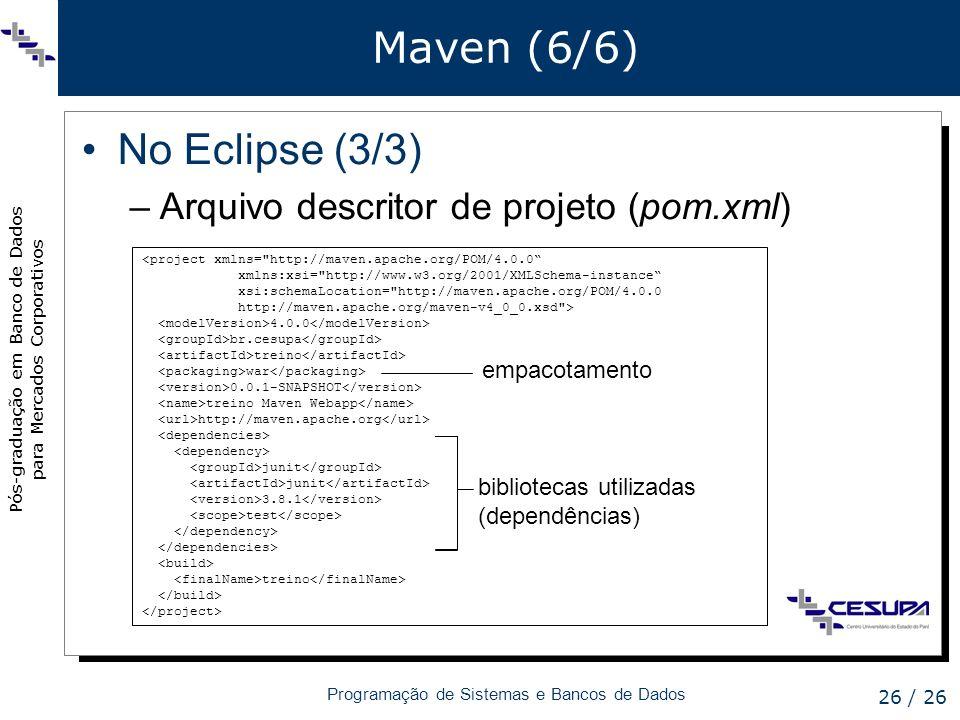 Maven (6/6) No Eclipse (3/3) Arquivo descritor de projeto (pom.xml)