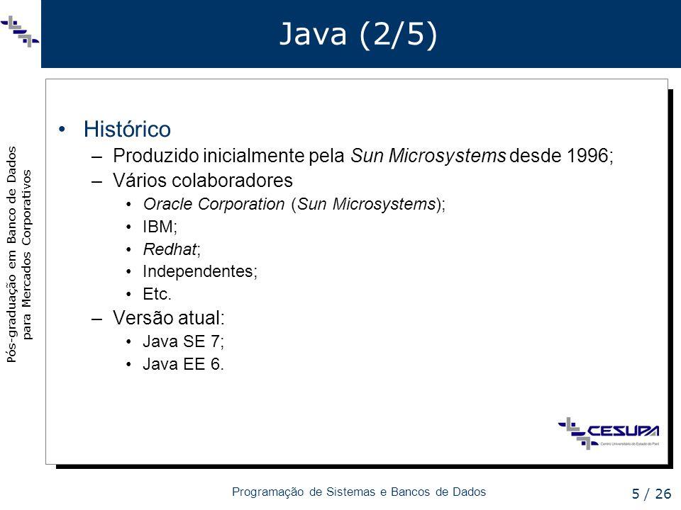Java (2/5)Histórico. Produzido inicialmente pela Sun Microsystems desde 1996; Vários colaboradores.
