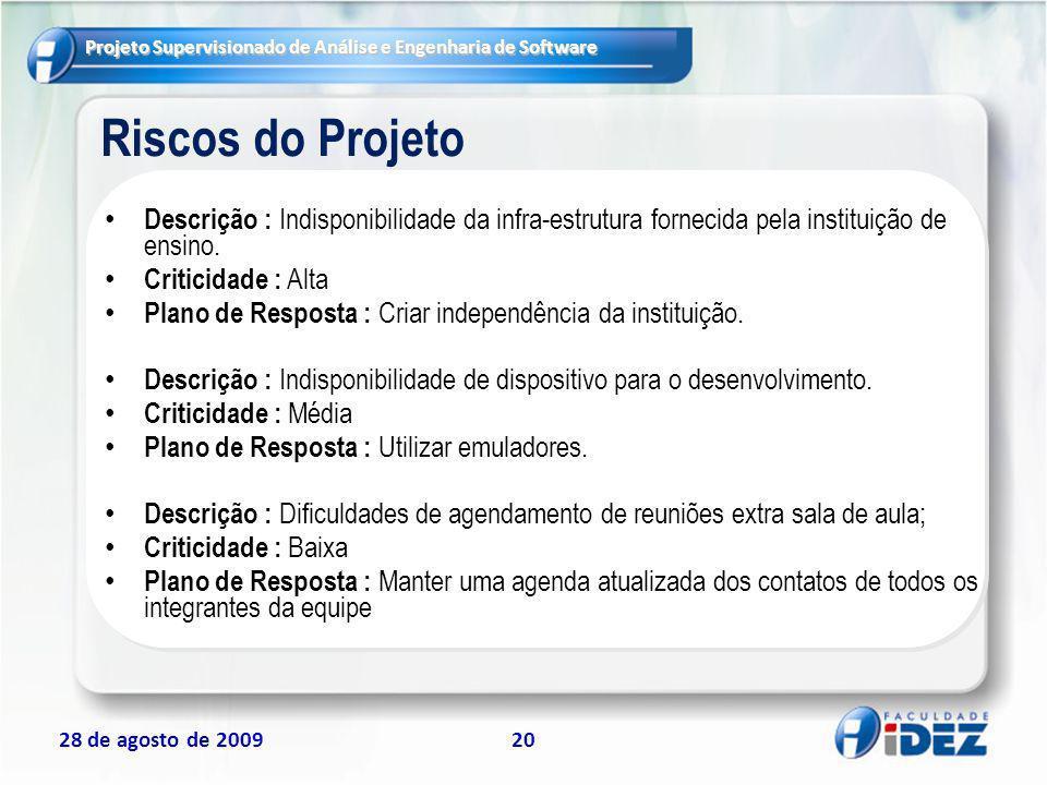 Riscos do ProjetoDescrição : Indisponibilidade da infra-estrutura fornecida pela instituição de ensino.