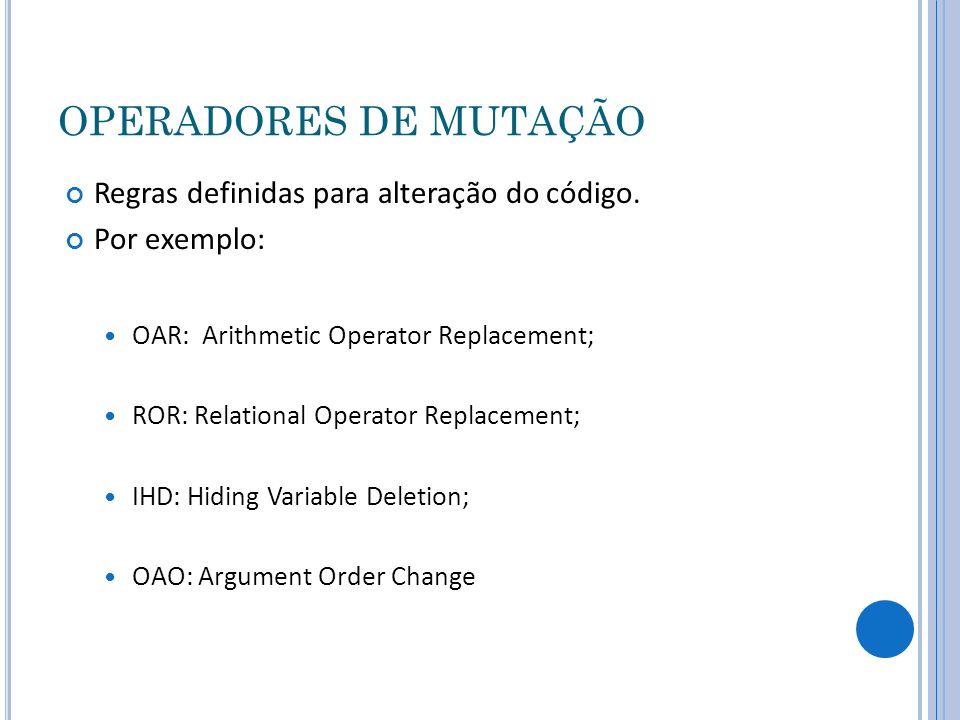 OPERADORES DE MUTAÇÃO Regras definidas para alteração do código.
