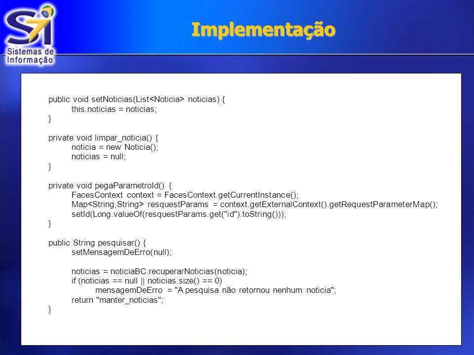 Implementação public void setNoticias(List<Noticia> noticias) {