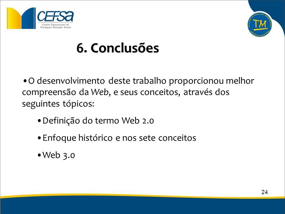6. Conclusões O desenvolvimento deste trabalho proporcionou melhor compreensão da Web, e seus conceitos, através dos seguintes tópicos: