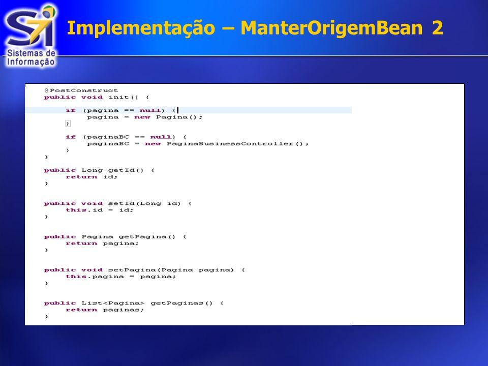 Implementação – ManterOrigemBean 2